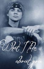 What I like about you - Ashton Irwin fanfic by EvelinGin