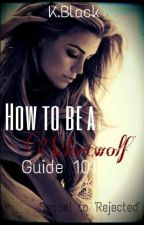 How To Be A Werewolf..Guide 101 (Sequel To 'Rejected') by K-Black