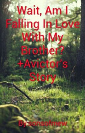 Wait, Am I Falling In Love With My Brother?+Avictor's Story (BxB) by sonsofmew