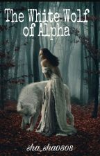The White Wolf of ALPHA. (Wattys 2016) by sha_sha0808