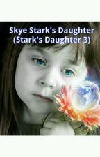 Skye Stark's Daughter (Stark's Daughter 3) by MrsGeorgiaB