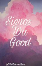 Signos Da Good  by Twittada