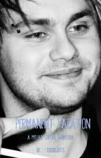 Permanent Vacation ~ MGC by 5sosrejexts