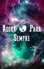 Agora & Para Sempre by JessieVilela