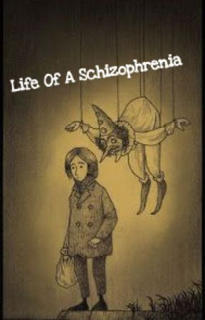 Life Of A Schizophrenia by Butts-Are-Nice