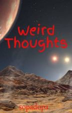 Weird Thoughts by sopadopa