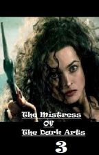The Mistress Of The Dark Arts 3 (Bellatrix ff) ✔ by Emmygrace113