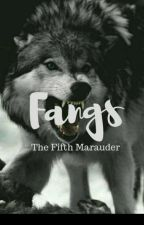 Fangs: The Fifth Marauder (Watty Awards 2016) by Zentheya_Black