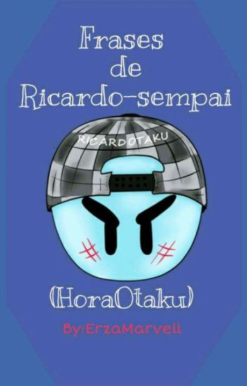 Frases De Ricardo-Sempai!!!  (HoraOtaku)