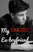 My Crazed Ex-boyfriend (a Shawn Mendes fanfic) by theatregeek18