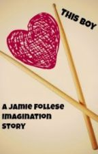 This Boy- A Jamie Follese Imagination Story by CrystalNicole91