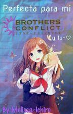 Perfecta Para Mi ( Brothers Conflict Y Tu) by Melissa-Ichiro