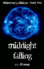 Midnight Falling (Misfortune's Children - Book Two) On hold until March/April by LeChatNoir82