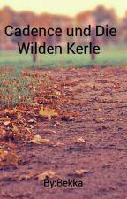 Cadence und Die Wilden Kerle  by Maze_Girl288