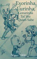 Exorinha, Lurinha, Gonarinha tal vez, quien sabe (Terminada) by Naxx_3000