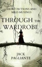 Through the Wardrobe (Short Fictions and Mild Musings) by JackPagliante