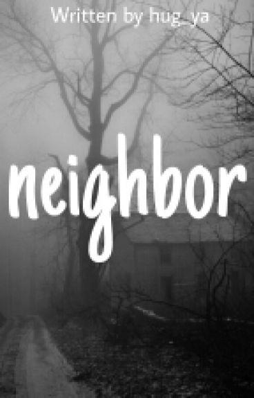 Neighbor [Ziall] ✔