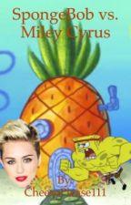 SpongeBob vs. Miley Cyrus by CheesePlease111