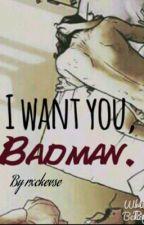 I want you Badman by rxckevse