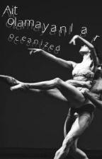Ait Olamayanlar [ASKIDA] by oceanized