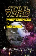 Star Wars Preferences & Imagines  by _That_One_Shy_Girl_