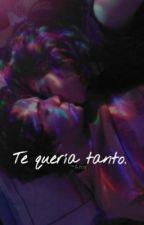Te quería tanto. by AnaMar-13