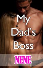 My Dad's Boss (Explicit 18+) [Completed] Published by authornene
