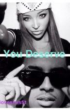 You Deserve (Princeton Story) by arilovesmisfit