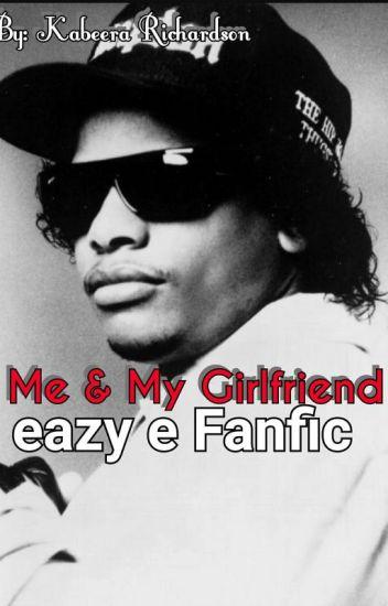 Me & My Girlfriend (Eazy E Fanfic)