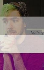 Nothing  [ Septiplier ] by justanotherfellow
