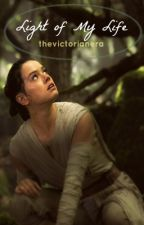 Light of My Life (A Rey Fanfic) by thevictorianera