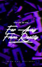 Far Away From Reality by Za8loul
