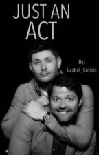 Just an Act by Castiel_Collins