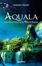 Aquala e o Castelo da Província (vol. I) by BernardoDeSouzaCruz