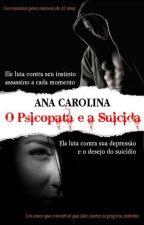O Psicopata e a Suicida (Em Revisão) by AnaCarolinadaSilva79