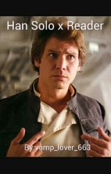 Han Solo x Reader by vamp_lover_663