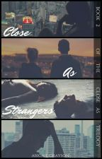 Close As Strangers by abbs_4234