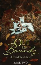 Out of Bounds (Book II) #Wattys2017 by 4evahannah