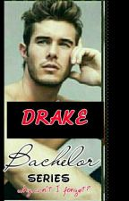 Bachelor's Series 1: Drake (Why Can't I Forget?) Completed by iamdreamcatcher32