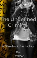 The Undefined Criminal - A Sherlock Fanfic by liz7852