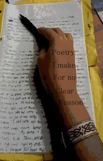 Poetry I make, for no clear reason...