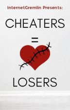 Cheaters = Losers by InternetGremlin