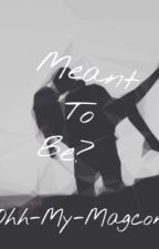Meant To Be •Magcons Little Sister Sequel• by HannaMSwift