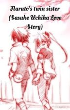 Naruto's Twin Sister (Sasuke Love Story) by MusicBlueBreeze