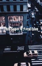 This Supernatural love can't be || G.D by fuckindolan