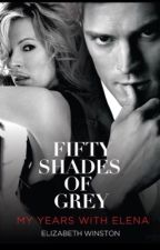 Fifty Shades Of Grey: My Years With Elena #Explicit by BethWin70