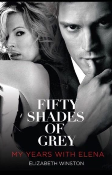 Fifty Shades Of Grey: My Years With Elena #Explicit