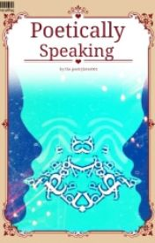 Poetically Speaking by thepoetrylover001