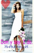 Short Story- for ella_enchanted (Don't say I do.) by AubreyColette