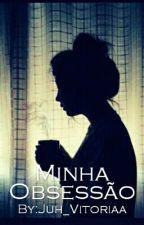 Minha Obsessão by anonima_safada